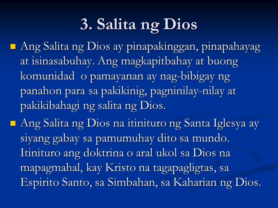 3. Salita ng Dios Ang Salita ng Dios ay pinapakinggan, pinapahayag at isinasabuhay. Ang magkapitbahay at buong komunidad o pamayanan ay nag-bibigay ng