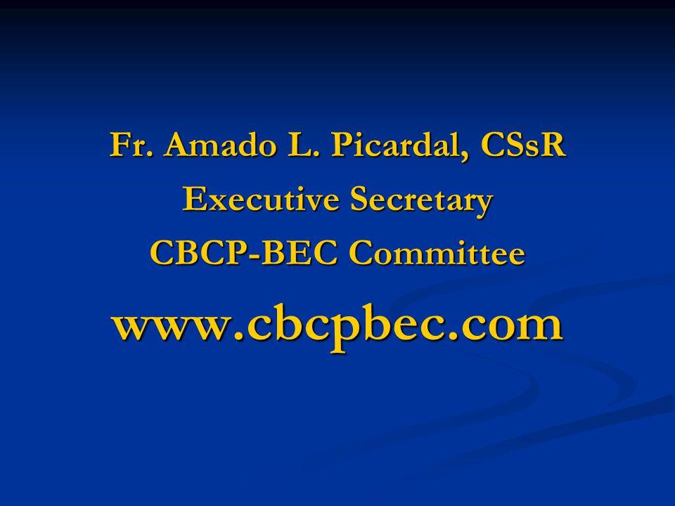 Fr. Amado L. Picardal, CSsR Executive Secretary CBCP-BEC Committee www.cbcpbec.com