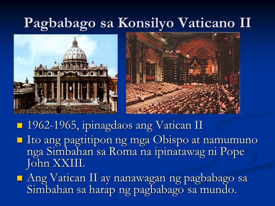 Pagbabago sa Konsilyo Vaticano II 1962-1965, ipinagdaos ang Vatican II Ito ang pagtitipon ng mga Obispo at namumuno nga Simbahan sa Roma na ipinatawag