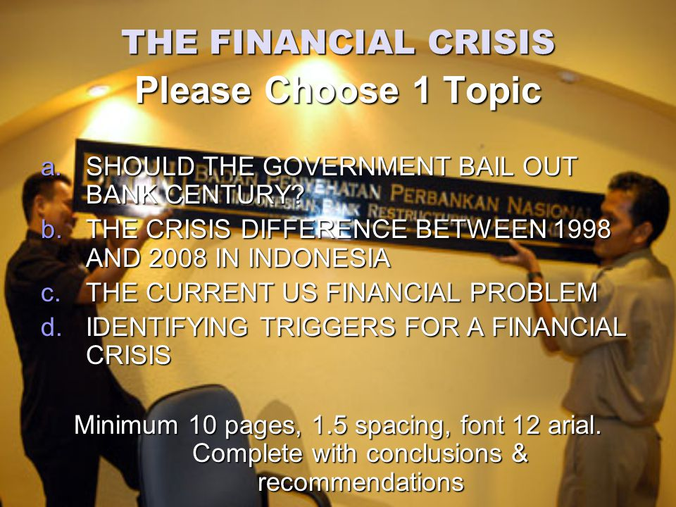 THE FINANCIAL CRISIS Please Choose 1 Topic a.SHOULD THE GOVERNMENT BAIL OUT BANK CENTURY.
