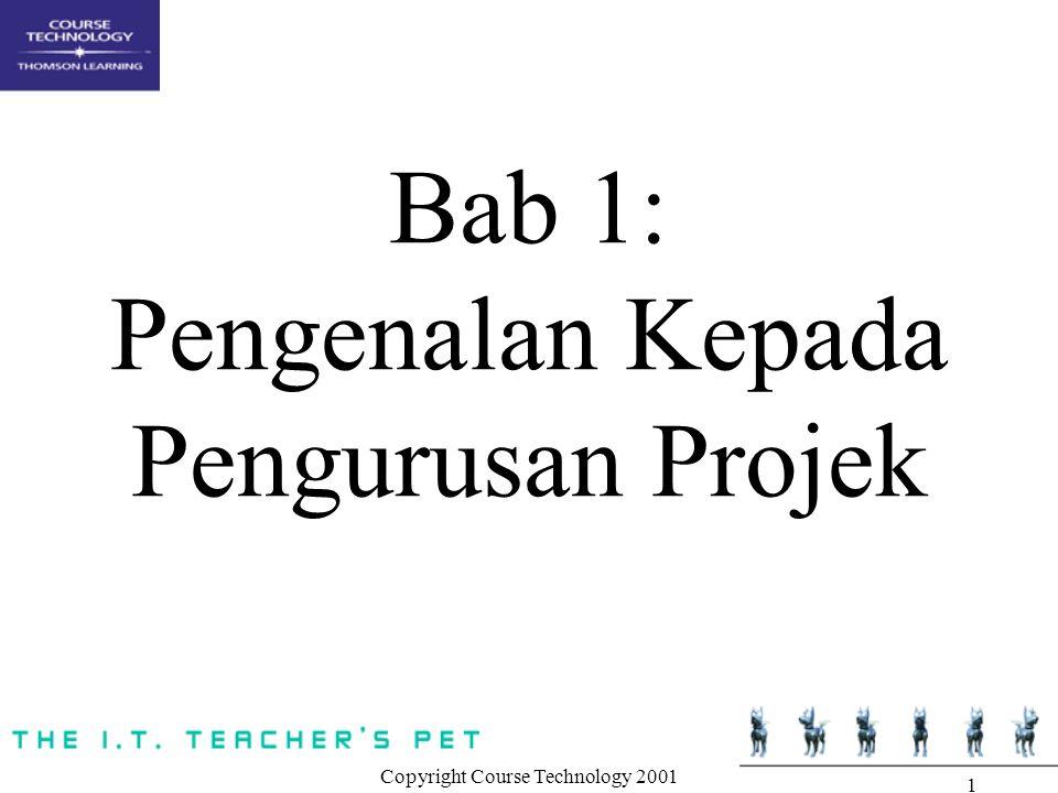 Copyright Course Technology 2001 1 Bab 1: Pengenalan Kepada Pengurusan Projek