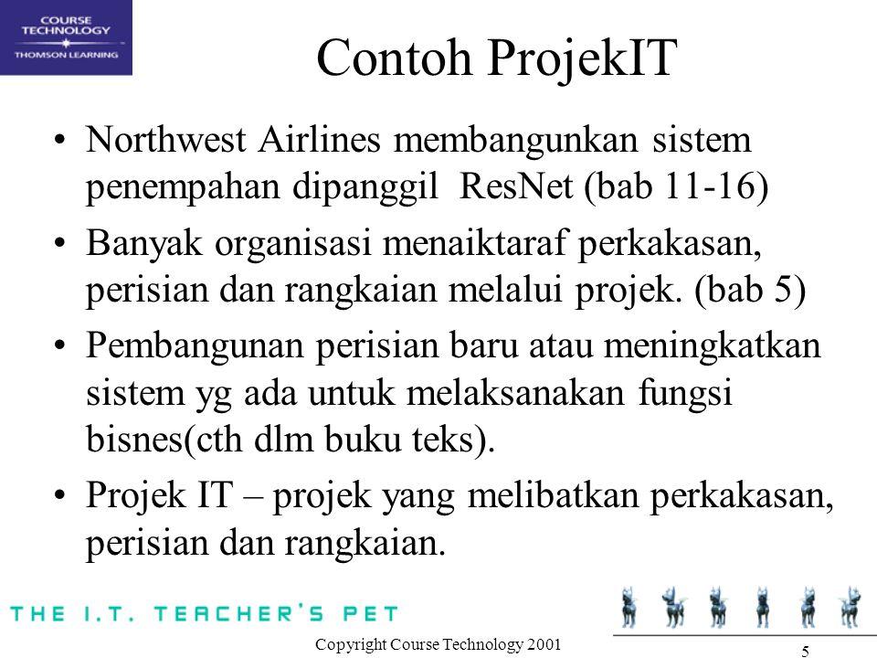 Copyright Course Technology 2001 5 Contoh ProjekIT Northwest Airlines membangunkan sistem penempahan dipanggil ResNet (bab 11-16) Banyak organisasi me