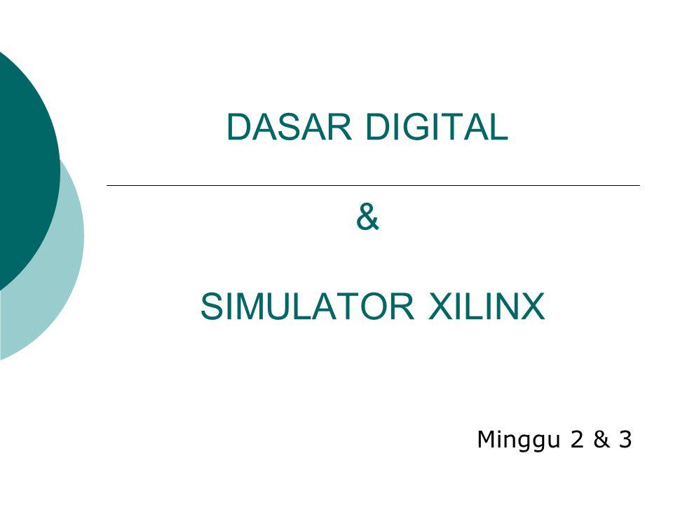 DASAR DIGITAL & SIMULATOR XILINX Minggu 2 & 3