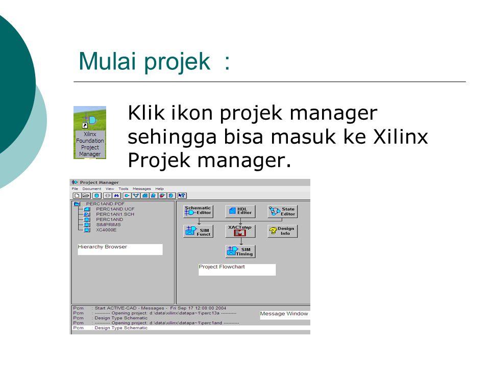 Mulai projek : Klik ikon projek manager sehingga bisa masuk ke Xilinx Projek manager.