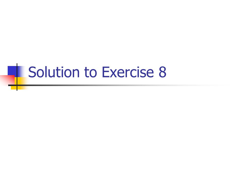Solution to Exercise 8