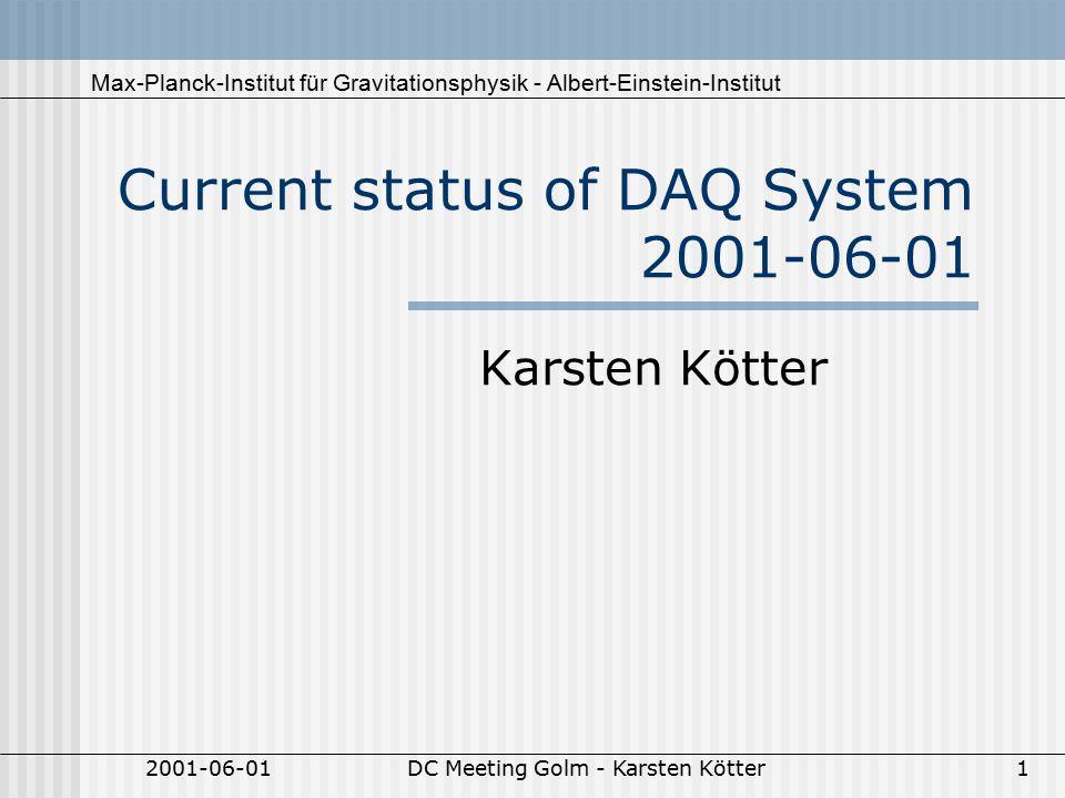Max-Planck-Institut für Gravitationsphysik - Albert-Einstein-Institut 2001-06-01DC Meeting Golm - Karsten Kötter1 Current status of DAQ System 2001-06-01 Karsten Kötter