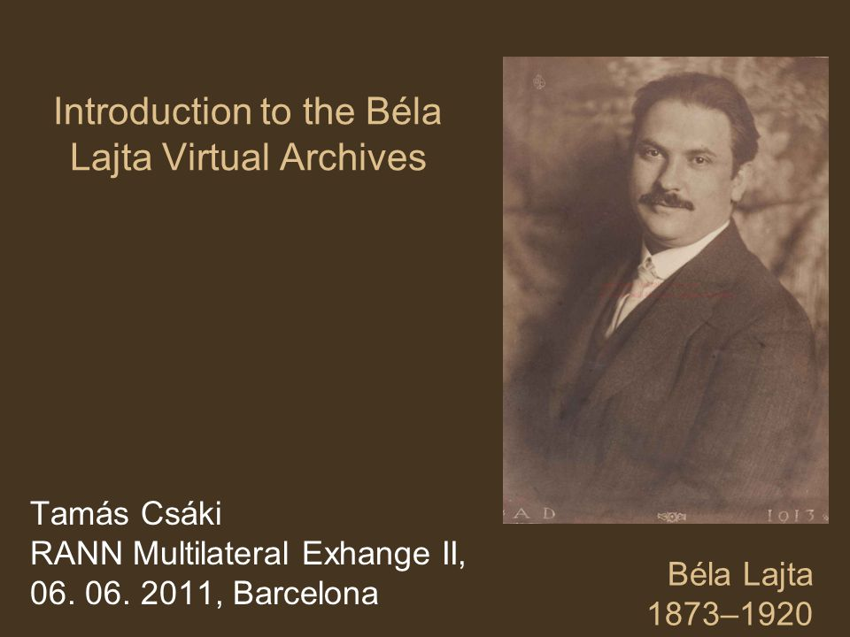 Introduction to the Béla Lajta Virtual Archives Tamás Csáki RANN Multilateral Exhange II, 06.