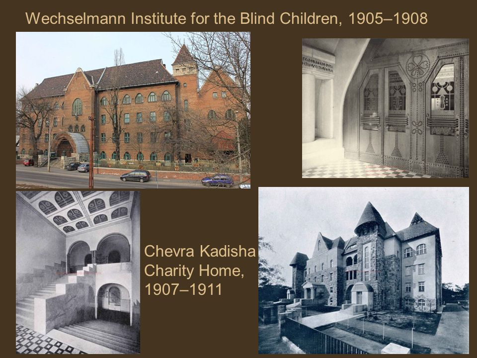 Wechselmann Institute for the Blind Children, 1905–1908 Chevra Kadisha Charity Home, 1907–1911