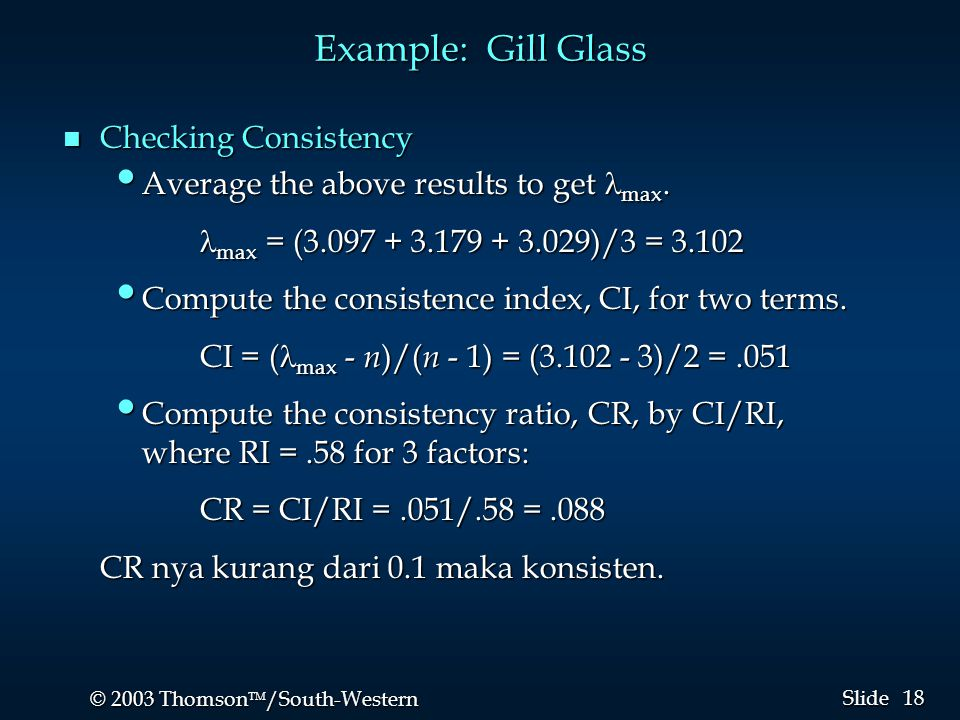 18 © 2003 Thomson  /South-Western Slide Example: Gill Glass n Checking Consistency Average the above results to get max. Average the above results t