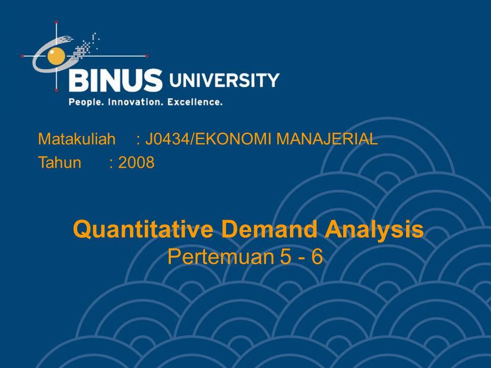 Quantitative Demand Analysis Pertemuan 5 - 6 Matakuliah: J0434/EKONOMI MANAJERIAL Tahun: 2008