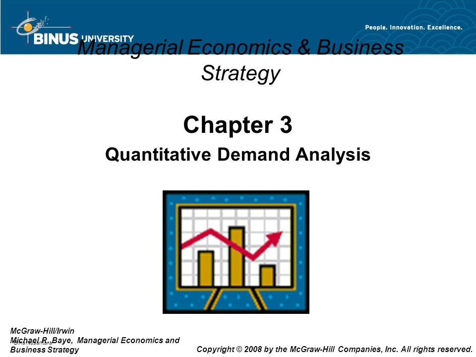 Bina Nusantara Managerial Economics & Business Strategy Chapter 3 Quantitative Demand Analysis McGraw-Hill/Irwin Michael R. Baye, Managerial Economics