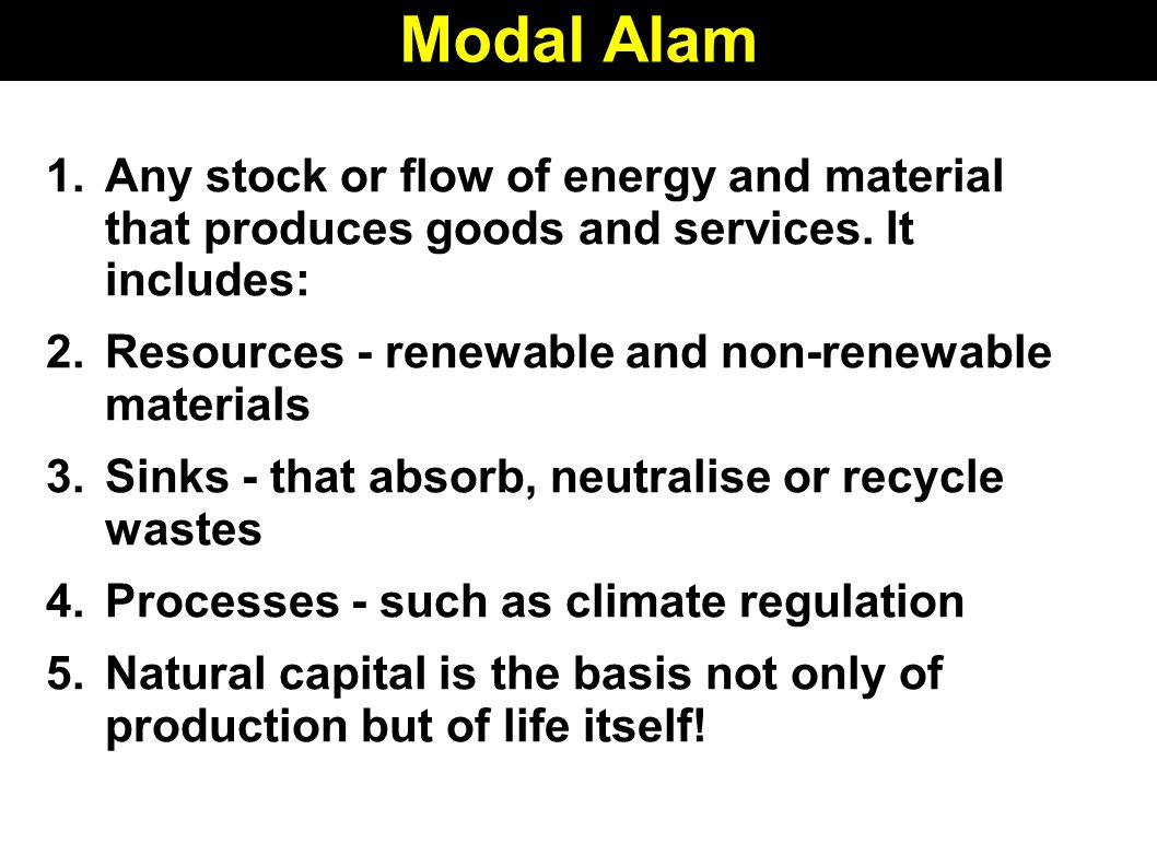 Modal Alam 1.Any stock or flow of energy and material that produces goods and services.