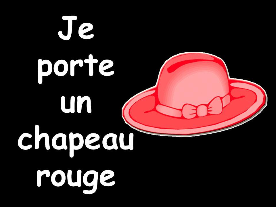 Je porte un chapeau rouge