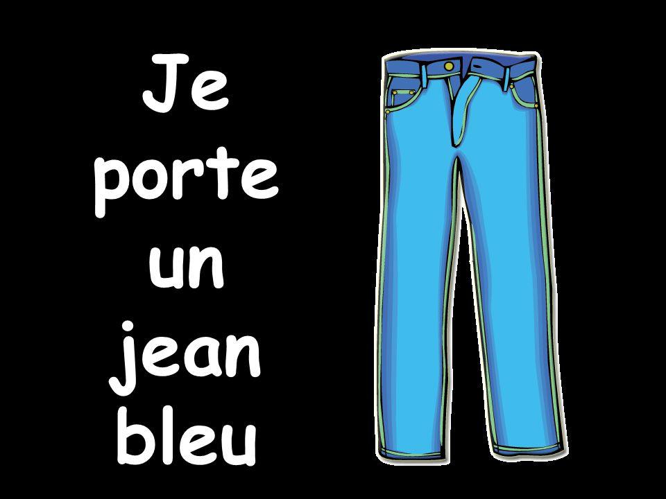 Je porte un jean bleu