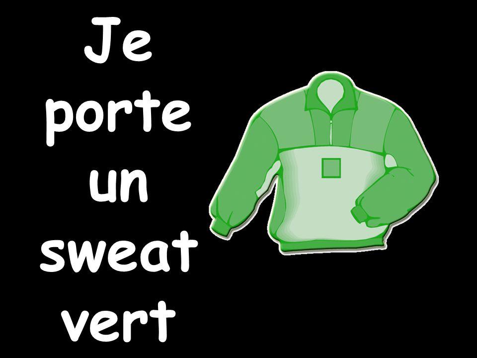 Je porte un sweat vert