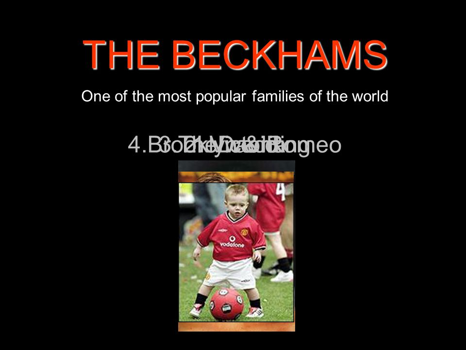 THE BECKHAMS One of the most popular families of the world 1.