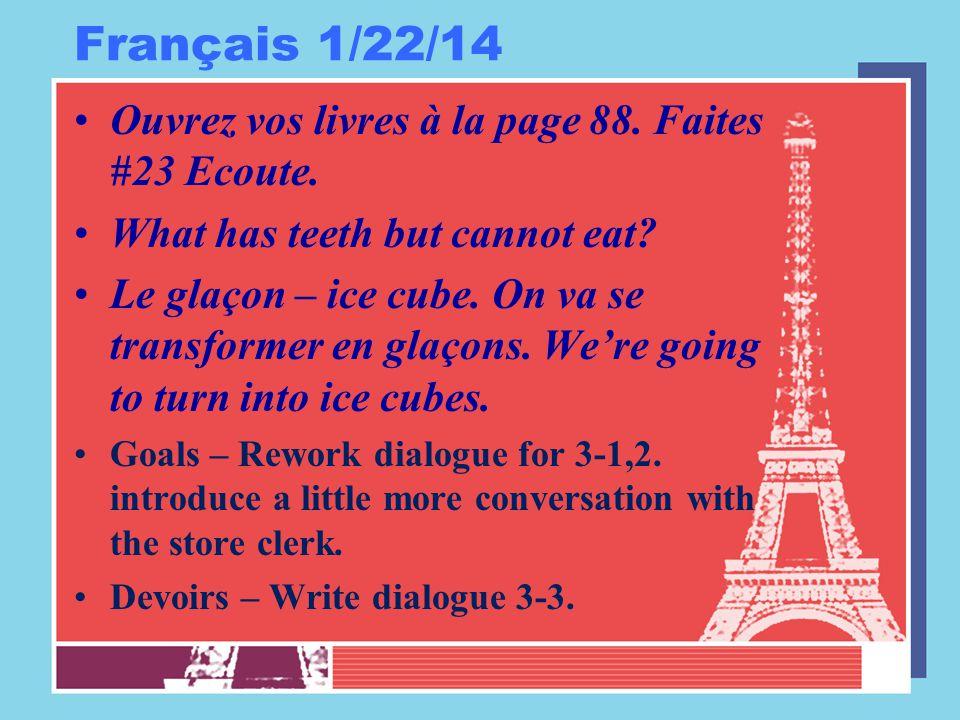 Français 1/22/14 Ouvrez vos livres à la page 88. Faites #23 Ecoute.