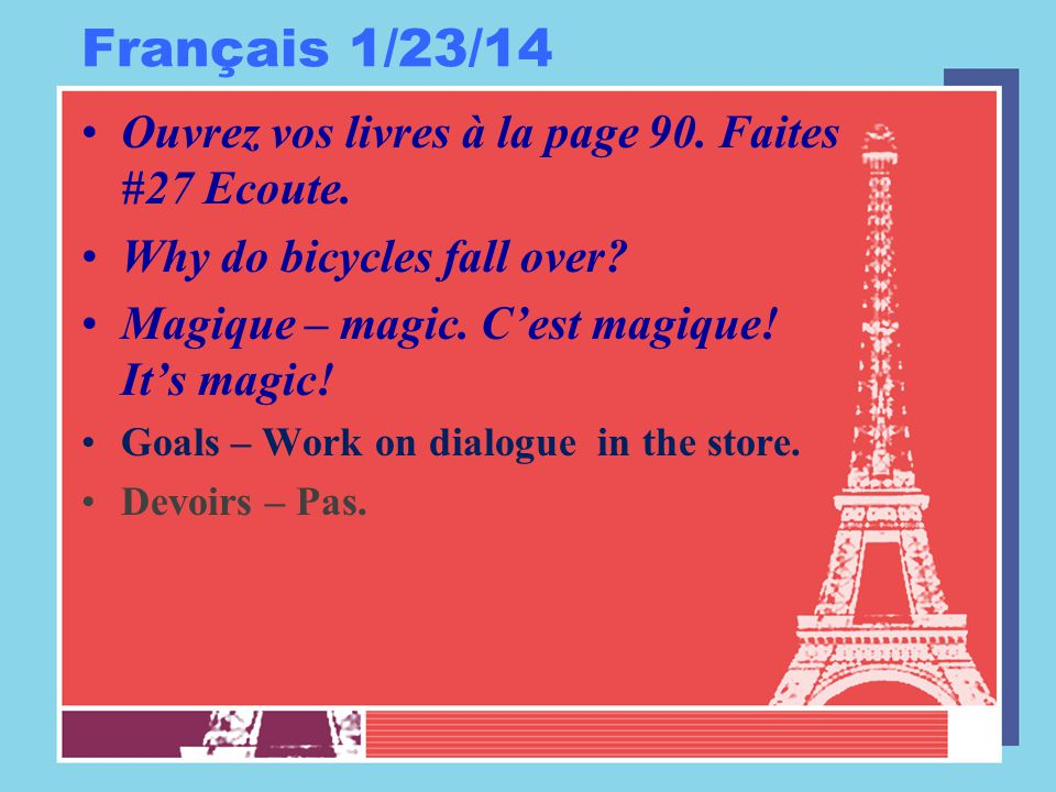 Français 1/23/14 Ouvrez vos livres à la page 90. Faites #27 Ecoute.