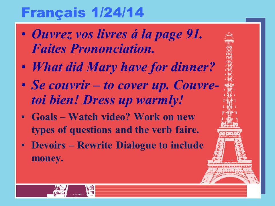 Français 1/24/14 Ouvrez vos livres á la page 91. Faites Prononciation.