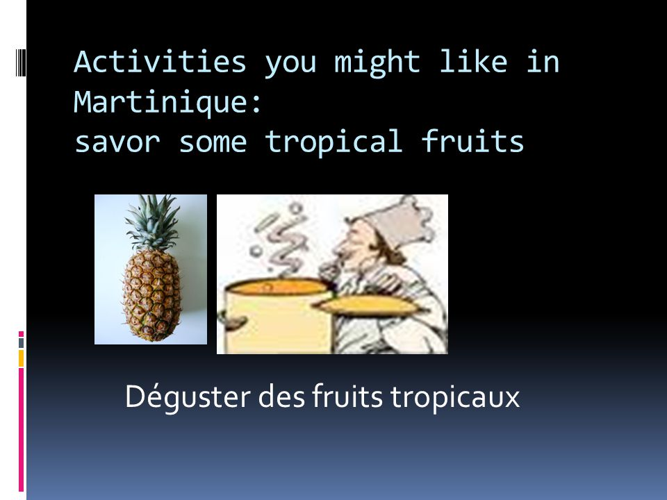 Activities you might like in Martinique: savor some tropical fruits Déguster des fruits tropicaux
