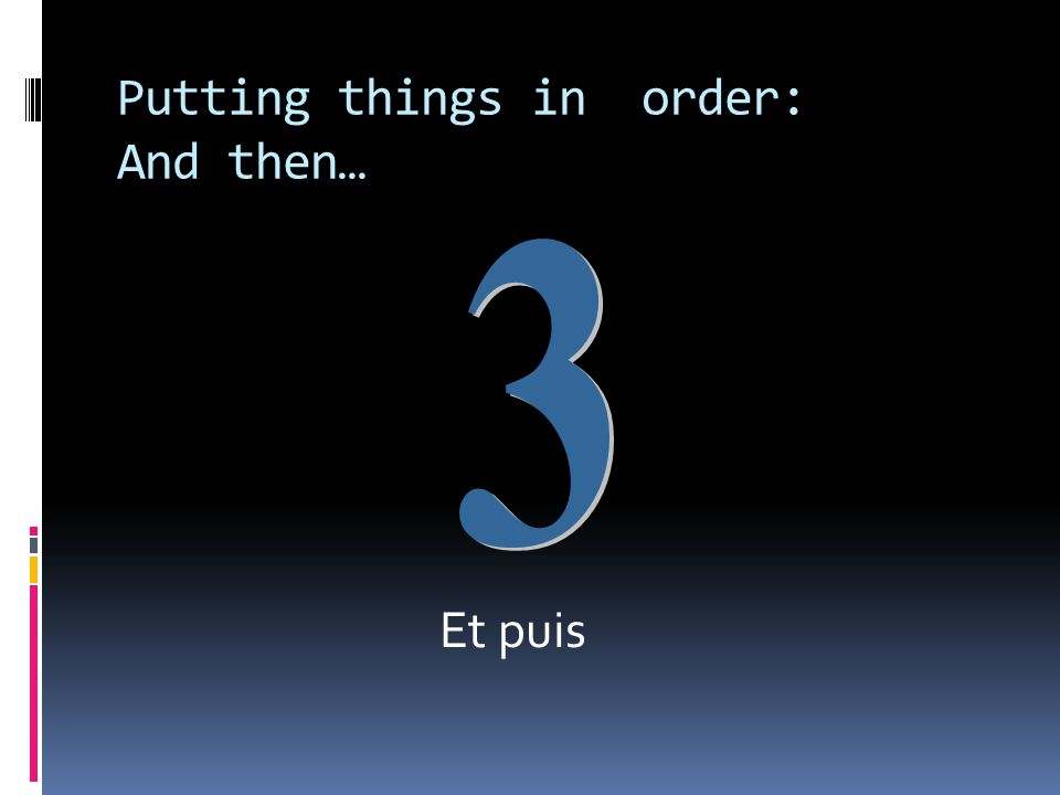 Putting things in order: And then… Et puis