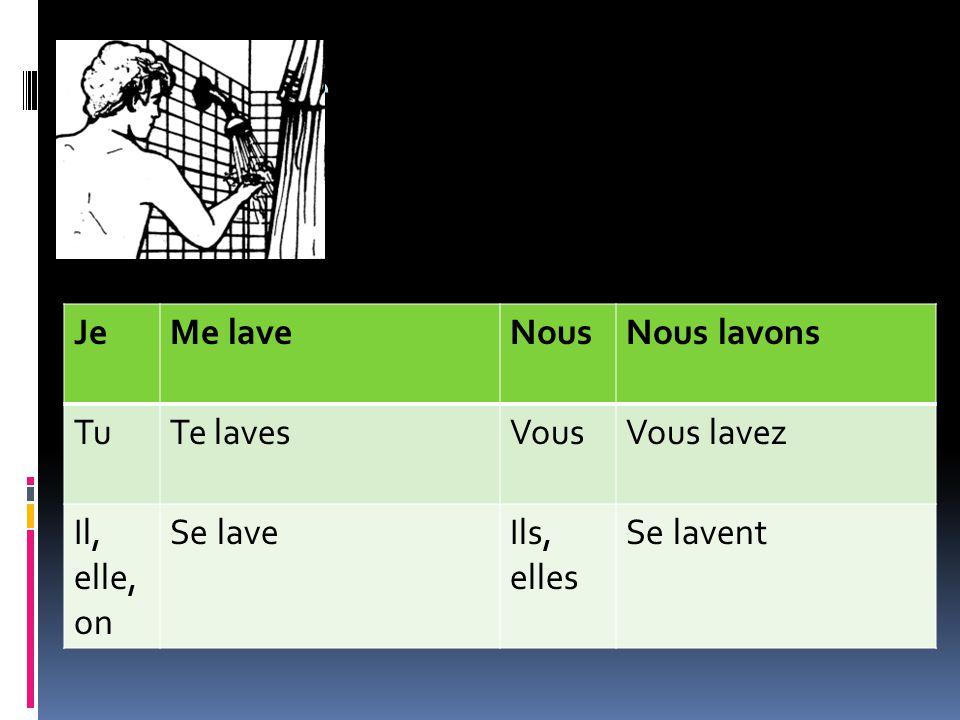 JeMe laveNousNous lavons TuTe lavesVousVous lavez Il, elle, on Se laveIls, elles Se lavent
