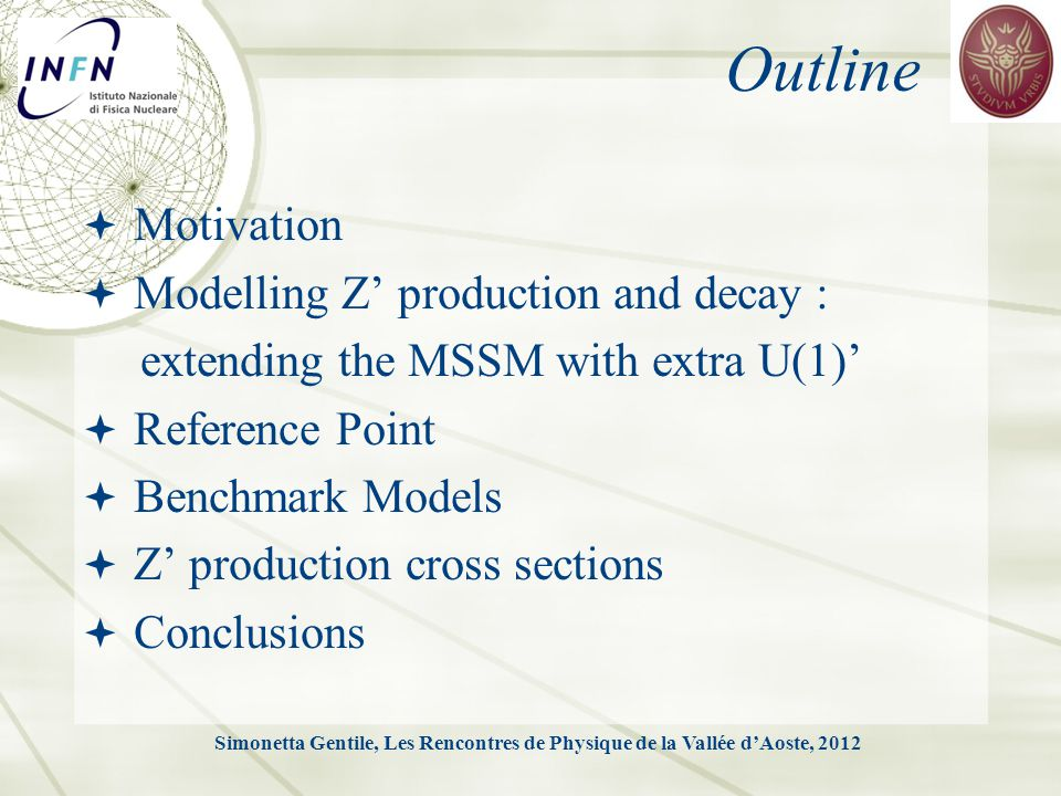 Representative Point  Study Z' decay in a MSSM, U(1)' point with these parameters:  Gaugino masses M 1 and M 2 have to satisfy, gaugino unification: Simonetta Gentile, Les Rencontres de Physique de la Vallée d'Aoste, 2012 R