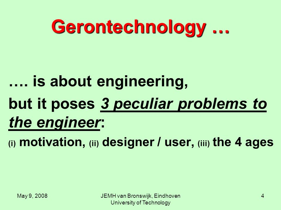 May 9, 2008JEMH van Bronswijk, Eindhoven University of Technology 4 Gerontechnology … ….