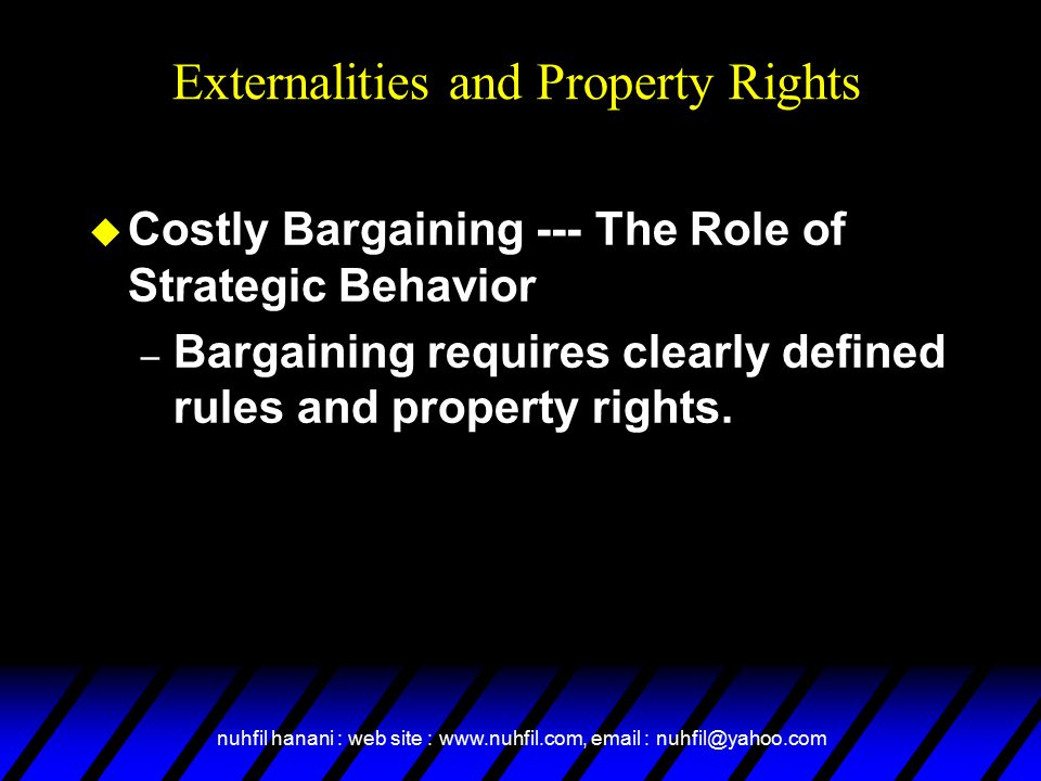 nuhfil hanani : web site : www.nuhfil.com, email : nuhfil@yahoo.com u Costly Bargaining --- The Role of Strategic Behavior – Bargaining requires clearly defined rules and property rights.