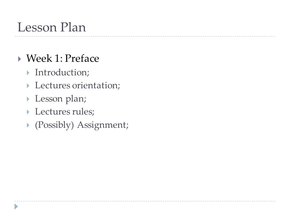 Lesson Plan  Week 1: Preface  Introduction;  Lectures orientation;  Lesson plan;  Lectures rules;  (Possibly) Assignment;