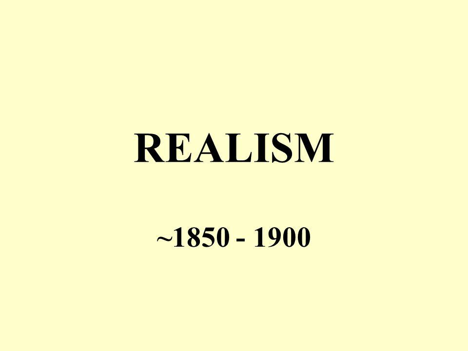 REALISM ~1850 - 1900