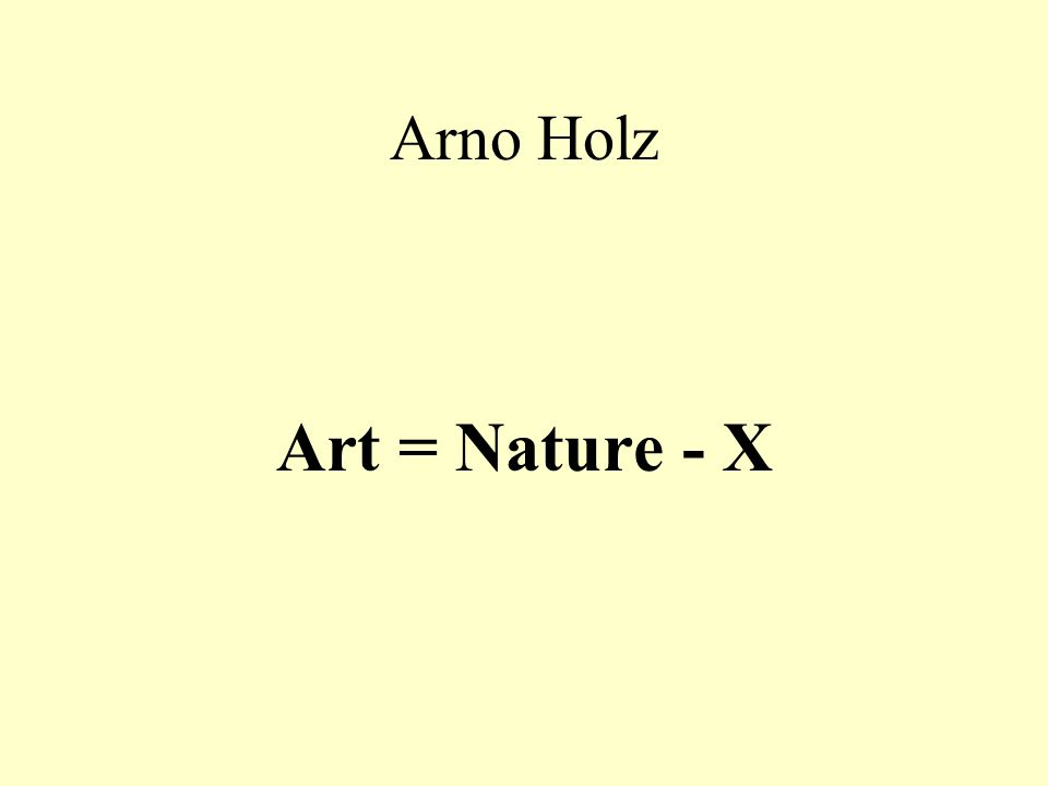 Arno Holz Art = Nature - X