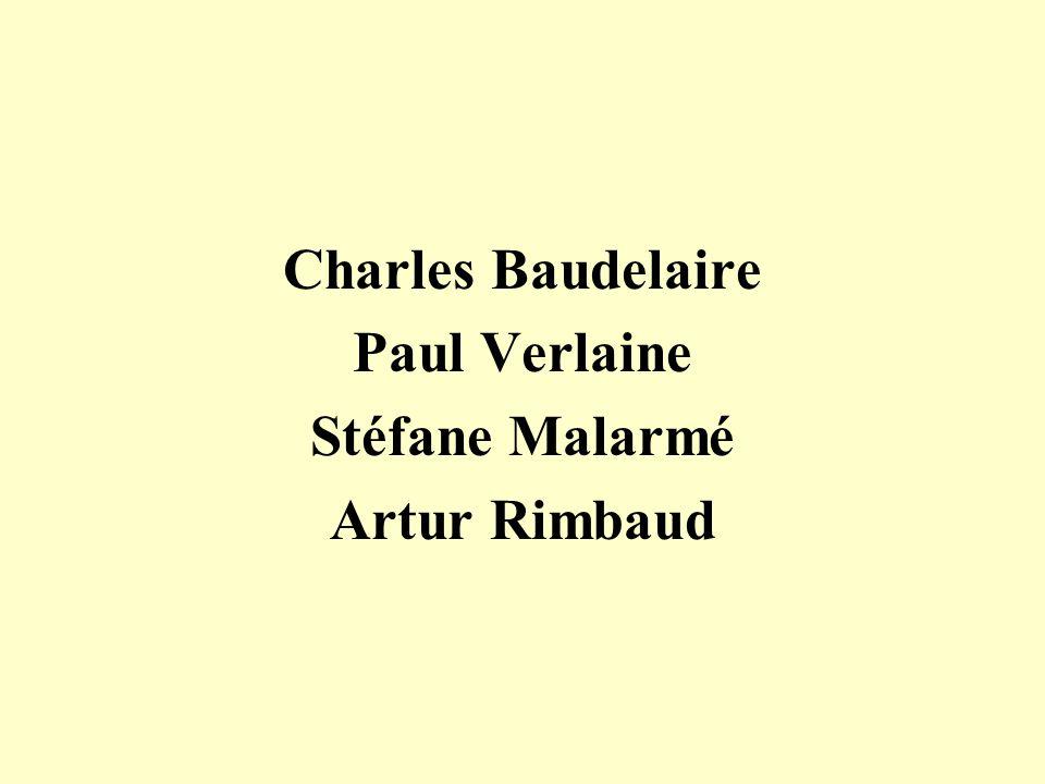 Charles Baudelaire Paul Verlaine Stéfane Malarmé Artur Rimbaud