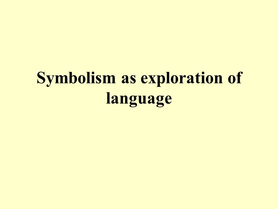 Symbolism as exploration of language