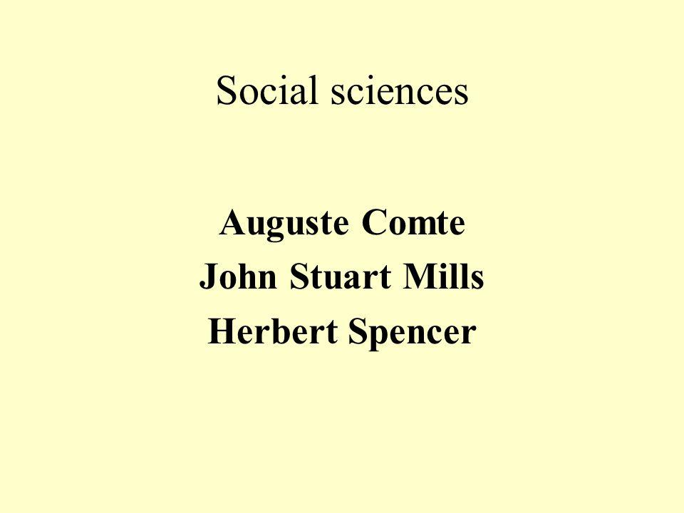 Social sciences Auguste Comte John Stuart Mills Herbert Spencer