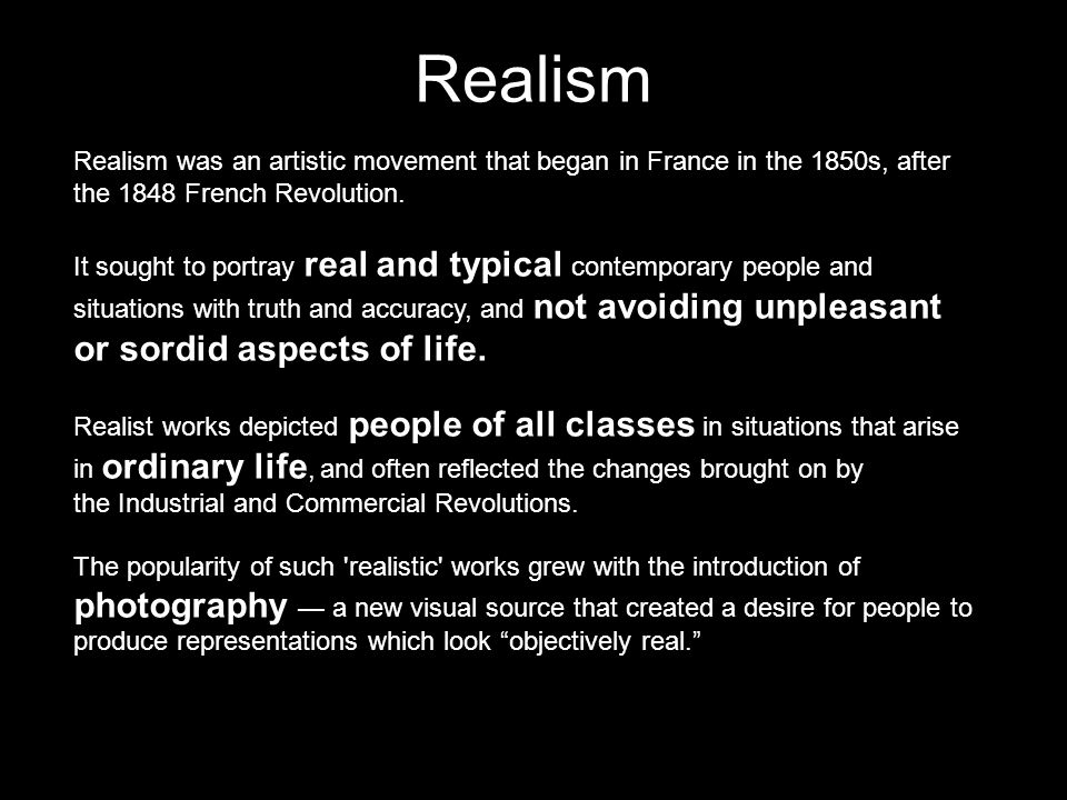 Realism was an artistic movement that began in France in the 1850s, after the 1848 French Revolution. It sought to portray real and typical contempora