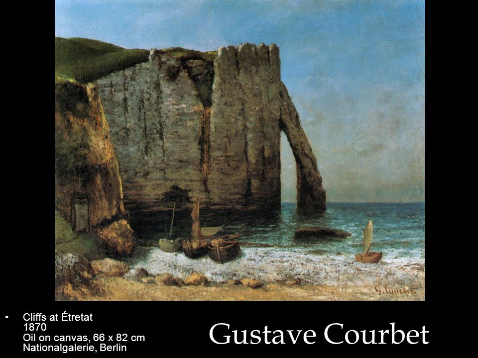 Gustave Courbet Cliffs at Étretat 1870 Oil on canvas, 66 x 82 cm Nationalgalerie, Berlin