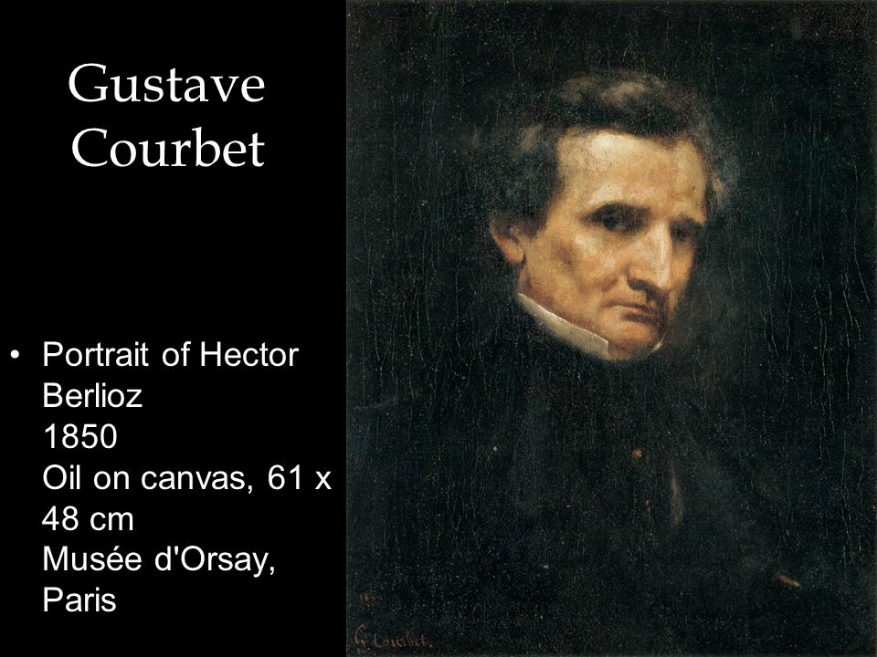 Gustave Courbet Portrait of Hector Berlioz 1850 Oil on canvas, 61 x 48 cm Musée d'Orsay, Paris