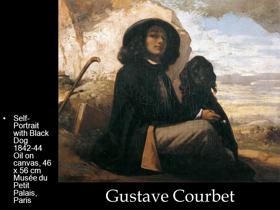 Gustave Courbet Self- Portrait with Black Dog 1842-44 Oil on canvas, 46 x 56 cm Musée du Petit Palais, Paris