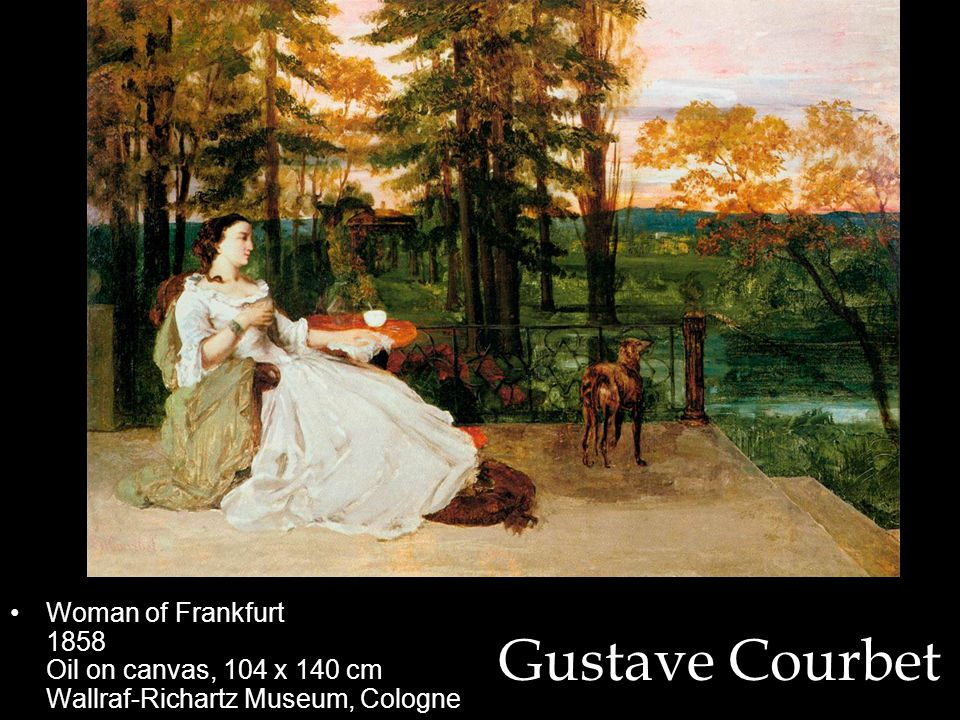 Gustave Courbet Woman of Frankfurt 1858 Oil on canvas, 104 x 140 cm Wallraf-Richartz Museum, Cologne