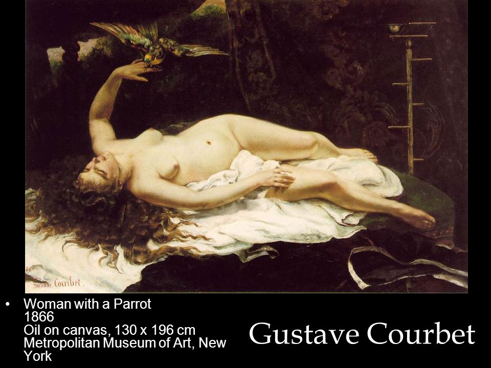 Gustave Courbet Woman with a Parrot 1866 Oil on canvas, 130 x 196 cm Metropolitan Museum of Art, New York