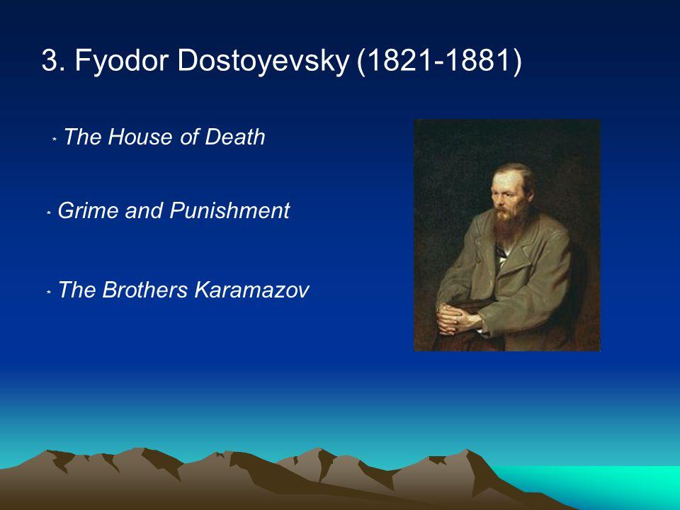 3. Fyodor Dostoyevsky (1821-1881) ﹡ The House of Death ﹡ Grime and Punishment ﹡ The Brothers Karamazov
