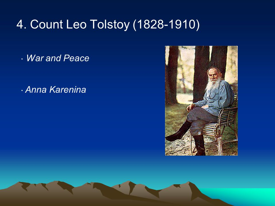 4. Count Leo Tolstoy (1828-1910) ﹡ War and Peace ﹡ Anna Karenina