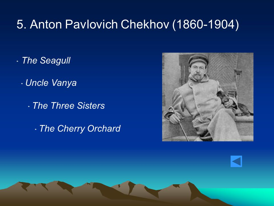 5. Anton Pavlovich Chekhov (1860-1904) ﹡ The Seagull ﹡ Uncle Vanya ﹡ The Three Sisters ﹡ The Cherry Orchard