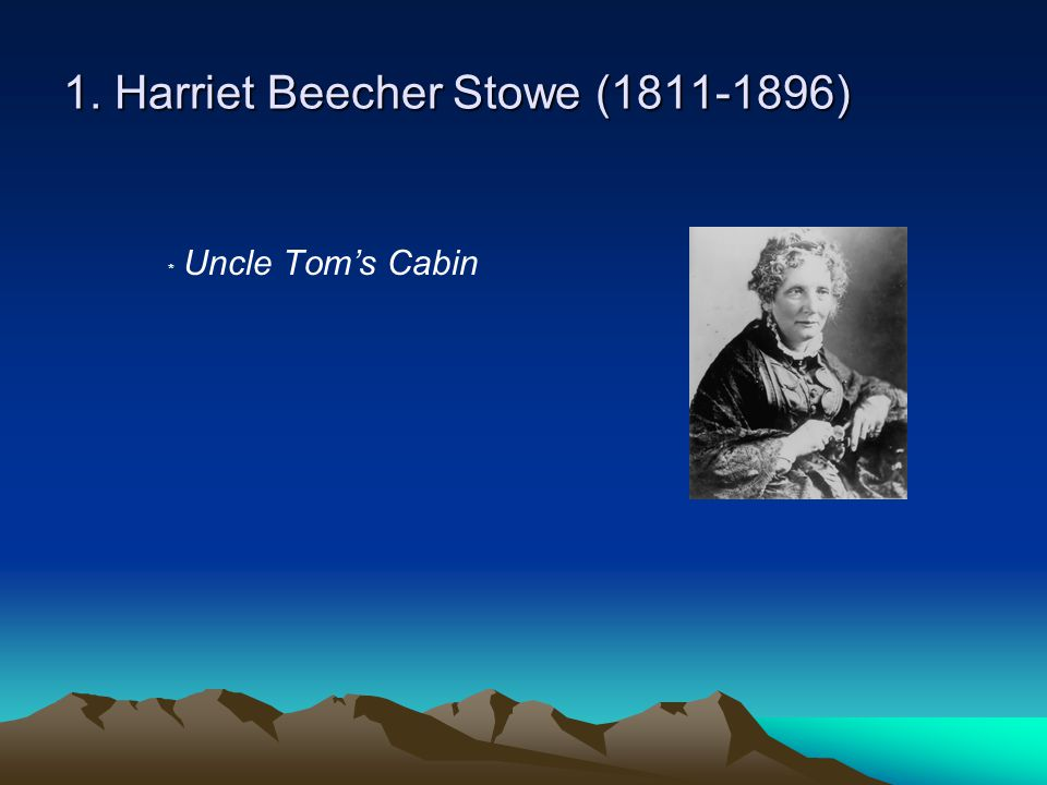 1. Harriet Beecher Stowe (1811-1896) ﹡ Uncle Tom's Cabin