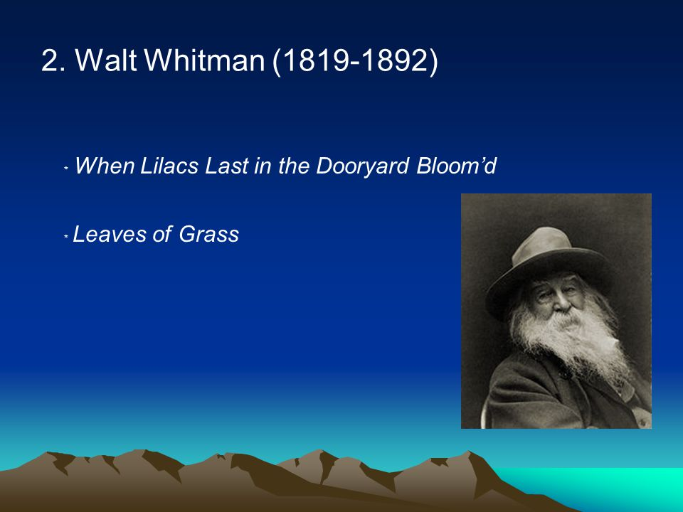 2. Walt Whitman (1819-1892) ﹡ When Lilacs Last in the Dooryard Bloom'd ﹡ Leaves of Grass