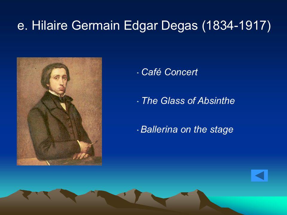 e. Hilaire Germain Edgar Degas (1834-1917) ﹡ Café Concert ﹡ The Glass of Absinthe ﹡ Ballerina on the stage