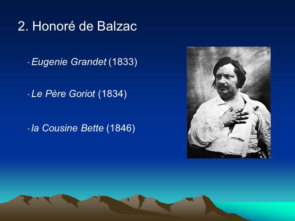 2. Honoré de Balzac ﹡ Eugenie Grandet (1833) ﹡ Le Père Goriot (1834) ﹡ la Cousine Bette (1846)
