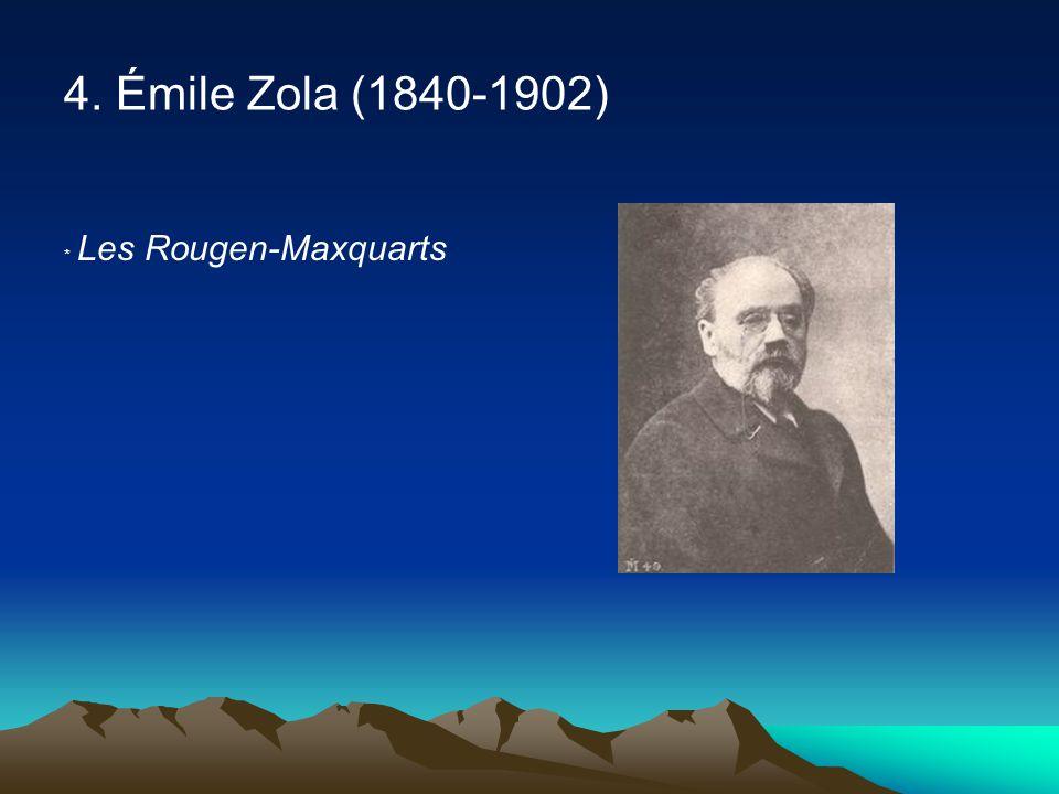 4. Émile Zola (1840-1902) ﹡ Les Rougen-Maxquarts