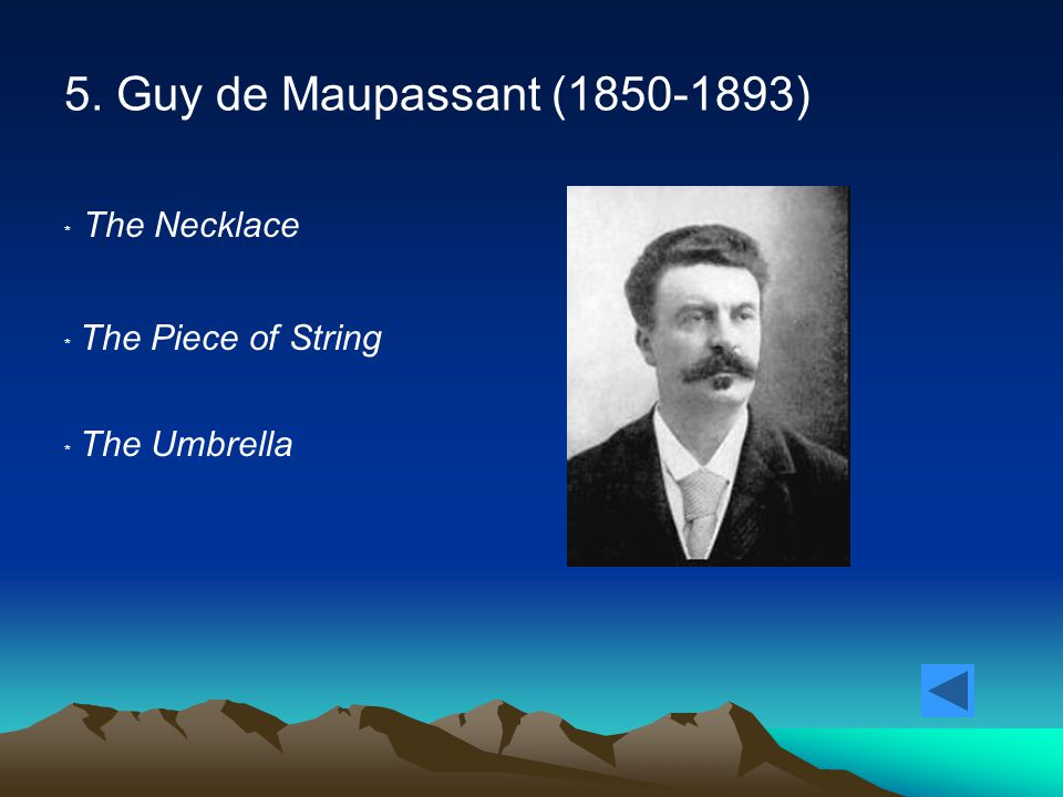 5. Guy de Maupassant (1850-1893) ﹡ The Necklace ﹡ The Piece of String ﹡ The Umbrella